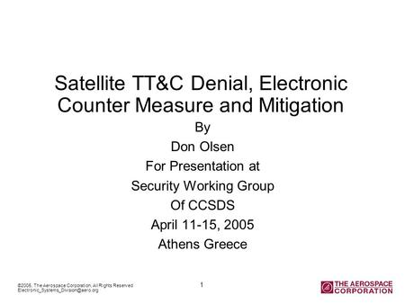 ©2005, The Aerospace Corporation, All Rights Reserved 1 Satellite TT&C Denial, Electronic Counter Measure and Mitigation.