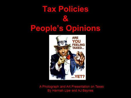 Tax Policies & People's Opinions AA Photograph and Art Presentation on Taxes By Hannah Lipe and AJ Baynes.