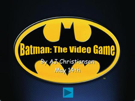 By AJ Christiansen May 14th Help Batman get to the other side of Gotham City and defeat all of his enemies by answering each question about them! Remember,