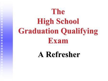 1 The High School Graduation Qualifying Exam A Refresher.