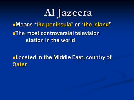 "Al Jazeera Means ""the peninsula"" or ""the island"" Means ""the peninsula"" or ""the island"" The most controversial television station in the world The most."