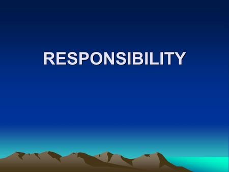 RESPONSIBILITY This presentation describes the responsibilities of group members and service positions at the district and Area levels. Equipment needed: