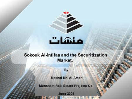 Sokouk Al-Intifaa and the Securitization Market. By Meshal Kh. Al-Ameri Munshaat Real Estate Projects Co. June 2004.
