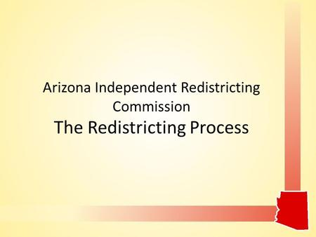 Arizona Independent Redistricting Commission The Redistricting Process.