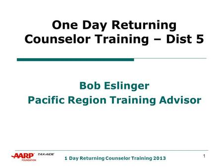 1 1 Day Returning Counselor Training 2013 One Day Returning Counselor Training – Dist 5 Bob Eslinger Pacific Region Training Advisor.