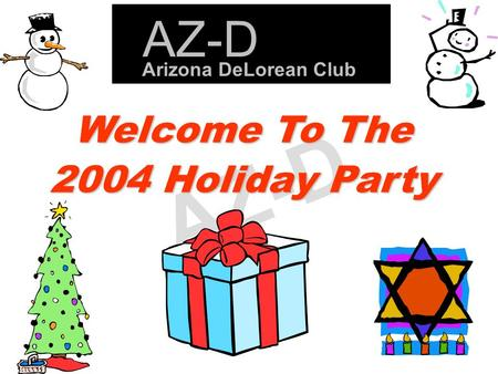AZ-D Welcome To The 2004 Holiday Party Arizona DeLorean Club AZ-D.