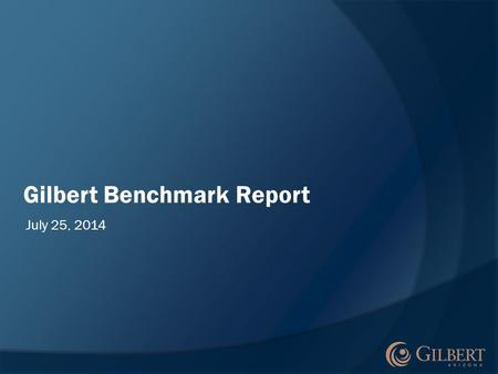 Gilbert Benchmark Report July 25, 2014. Why Performance Management?  Increased demand for government accountability  Focus on community's highest priorities.