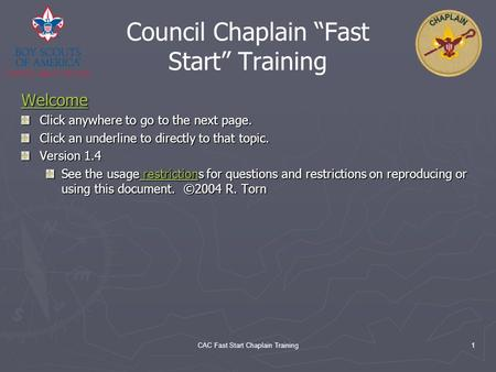 "CAC Fast Start Chaplain Training1 Council Chaplain ""Fast Start"" Training Welcome Click anywhere to go to the next page. Click an underline to directly."