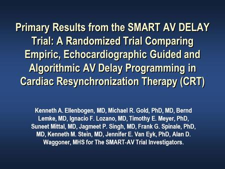 Primary Results from the SMART AV DELAY Trial: A Randomized Trial Comparing Empiric, Echocardiographic Guided and Algorithmic AV Delay Programming in Cardiac.