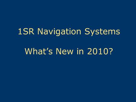 1SR Navigation Systems What's New in 2010?. 2 New partnership with ANTs & Sectors PATON program partnership between 1SR & 1NR Joint 1SR & 1NR PATON Inspection.