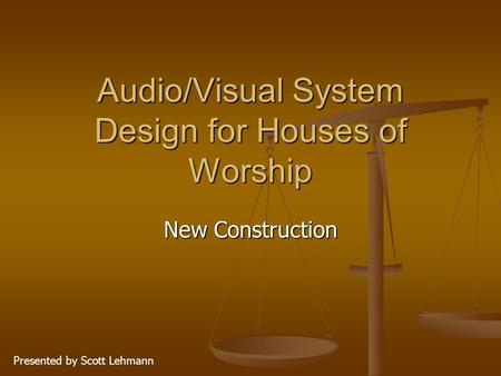 Audio/Visual System Design for Houses of Worship New Construction Presented by Scott Lehmann.