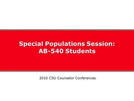 Special Populations Session: AB-540 Students 2010 CSU Counselor Conferences.