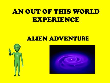 AN OUT OF THIS WORLD EXPERIENCE ALIEN ADVENTURE NASA Space Center needs information regarding the possibility of alternate living arrangements for inhabitants.
