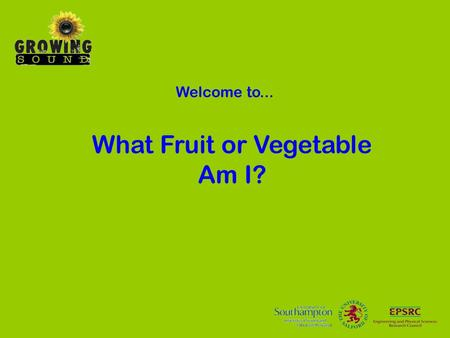 Welcome to... What Fruit or Vegetable Am I?. This presentation contains a set of four statements designed to narrow down the identity of a mystery fruit.