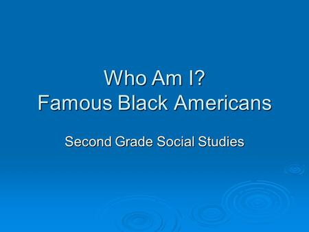 Who Am I? Famous Black Americans Second Grade Social Studies.