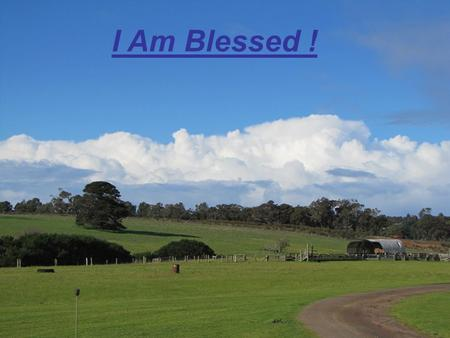 I Am Blessed !. I am blessed going out, I am blessed coming in I am a part of God's Family, I have been redeemed from sin, Psalm 31:5.