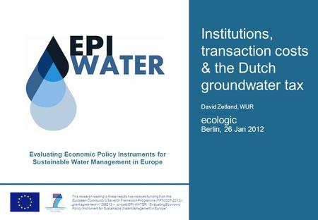 Evaluating Economic Policy Instruments for Sustainable Water Management in Europe The research leading to these results has received funding from the European.