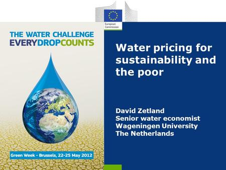 Water pricing for sustainability and the poor David Zetland Senior water economist Wageningen University The Netherlands.