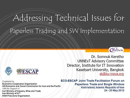 Addressing Technical Issues for Paperless Trading and SW Implementation Dr. Somnuk Keretho UNNExT Advisory Committee Director, Institute for IT Innovation.