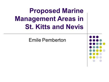 Proposed Marine Management Areas in St. Kitts and Nevis Emile Pemberton.