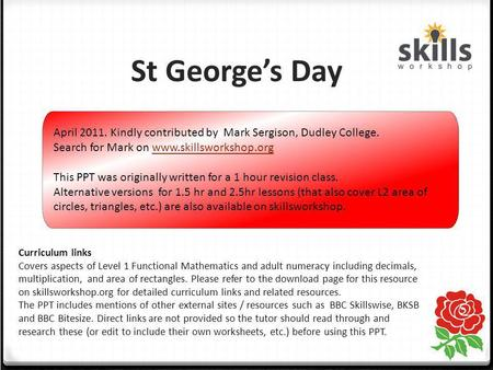 St George's Day Curriculum links Covers aspects of Level 1 Functional Mathematics and adult numeracy including decimals, multiplication, and area of rectangles.