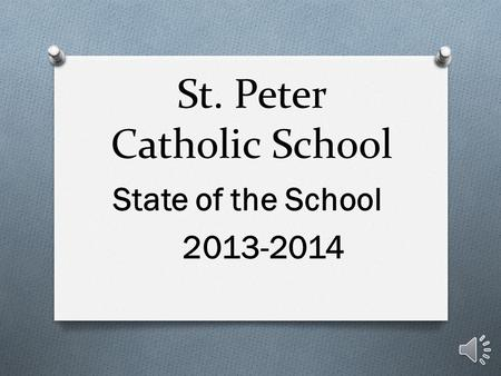 St. Peter Catholic School State of the School 2013-2014.