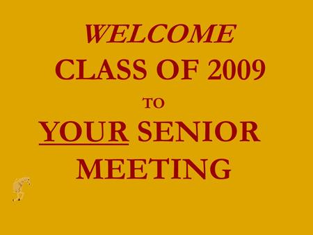 WELCOME CLASS OF 2009 TO YOUR SENIOR MEETING. Introducing Mr. Chuck Puga, Principal Mrs. Elizabeth Gardner, AP Mr. Greg Wilson, SRO Mr. Corey McNellis,