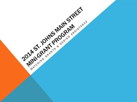 2014 ST. JOHNS MAIN STREET MINI-GRANT PROGRAM MATCHING GRANTS & DESIGN ASSISTANCE.