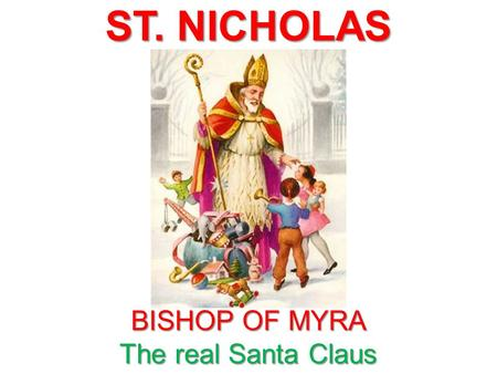 ST. NICHOLAS BISHOP OF MYRA The real Santa Claus.
