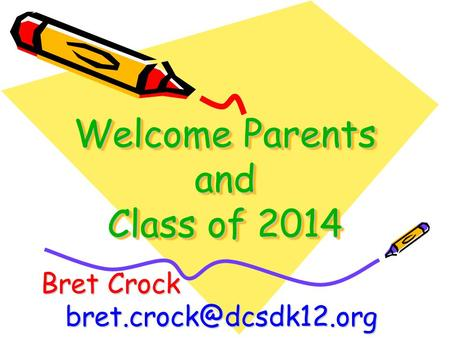 Welcome Parents and Class of 2014 Bret Crock