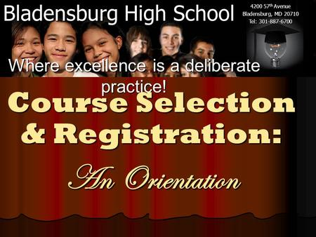 Bladensburg High School 4200 57 th Avenue Bladensburg, MD 20710 Tel: 301-887-6700 Where excellence is a deliberate practice! Course Selection & Registration: