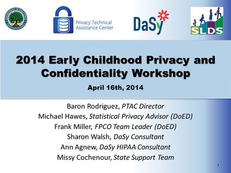 2014 Early Childhood Privacy and Confidentiality Workshop 2014 Early Childhood Privacy and Confidentiality Workshop April 16th, 2014 1 Baron Rodriguez,