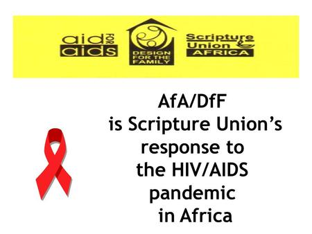 AfA/DfF is Scripture Union's response to the HIV/AIDS pandemic in Africa.