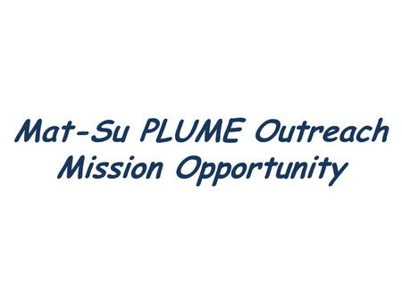 Mat-Su PLUME Outreach Mission Opportunity. Mat-Su P LUME Outreach Presbyterian.