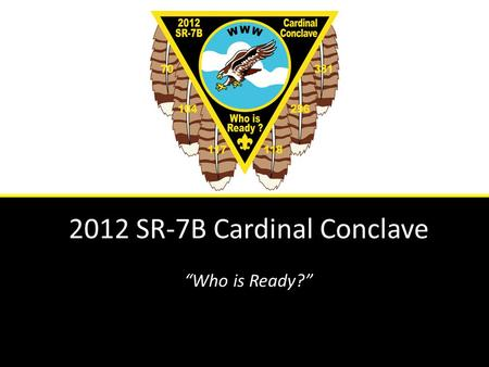 "2012 SR-7B Cardinal Conclave ""Who is Ready?"". SR-7B Conclave 2012 April 20 – 22, 2012 Cherokee Scout Reservation Yanceyville, NC."
