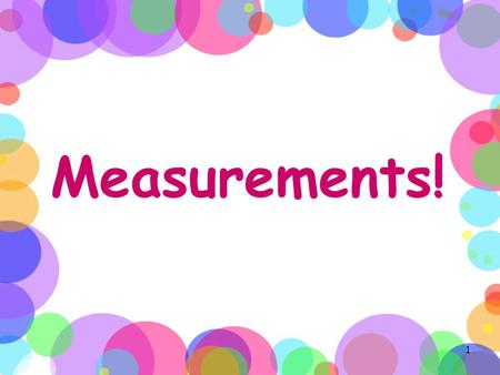 Measurements! 1. Background on SI Units Scientists use the metric system which is the international system (SI) of measurement. France was the 1 st country.