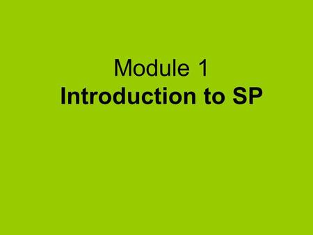 Module 1 Introduction to SP. What's in Module 1  Who are the stakeholders?  Levels of engagement  Participation as human and legal rights  Benefits.