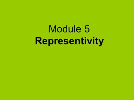Module 5 Representivity. What's in Module 5  Who has how much voice?  For SP practitioners: ensuring representativity  For SP participants: how to.
