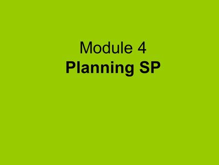 Module 4 Planning SP. What's in Module 4  Opportunities for SP  Different SP models  Communication plan  Monitoring and evaluating  Working session.