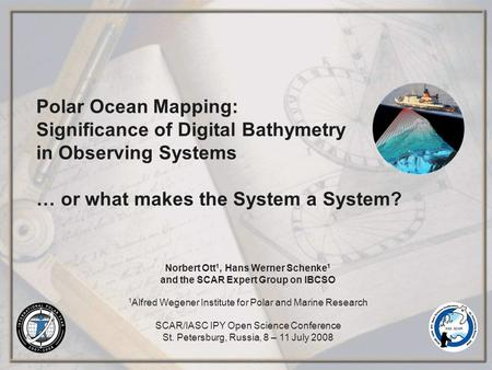 Polar Ocean Mapping: Significance of Digital Bathymetry in Observing Systems … or what makes the System a System? Norbert Ott 1, Hans Werner Schenke 1.