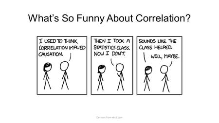 What's So Funny About Correlation? Cartoon from xkcd.com.