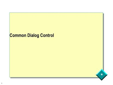 * 1 Common Dialog Control. * 2 You want your user to set property or provide your application with some information easily? How do you do it? The Common.