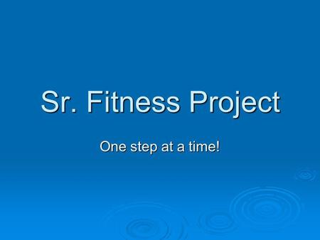 Sr. Fitness Project One step at a time!. Step 1 : Gather all of your fitness testing info.  * mile run  * sit n' reach  * trunk lift  * shoulder stretch.