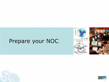 Prepare your NOC 111. SP's/ISP's NOC Team Every SP and ISP needs a NOC Anyone who has worked or run a NOC has their own list of what should be in a NOC.