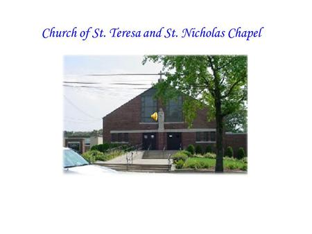 Church of St. Teresa and St. Nicholas Chapel. St. Teresa School Altar Servers Baby Bin Bereavement CCD Choir Divorced and Separated Eucharistic Adoration.