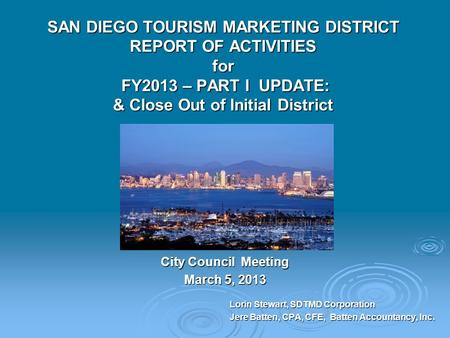 SAN DIEGO TOURISM MARKETING DISTRICT REPORT OF ACTIVITIES for FY2013 – PART I UPDATE: & Close Out of Initial District City Council Meeting March 5, 2013.