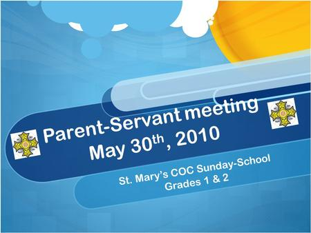 Parent-Servant meeting May 30 th, 2010 St. Mary's COC Sunday-School Grades 1 & 2.