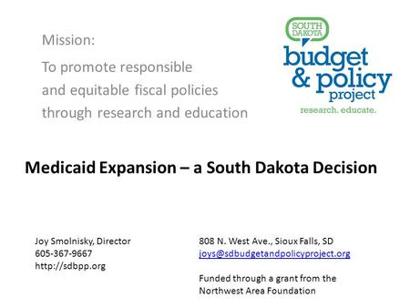 Mission: To promote responsible and equitable fiscal policies through research and education Joy Smolnisky, Director 808 N. West Ave., Sioux Falls, SD.