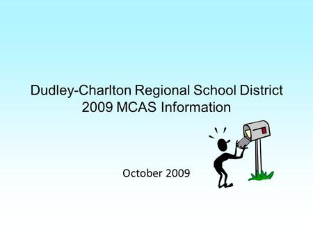 Dudley-Charlton Regional School District 2009 MCAS Information October 2009.