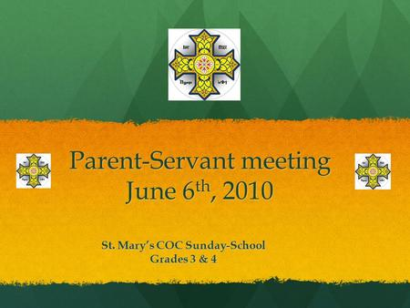 Parent-Servant meeting June 6 th, 2010 St. Mary's COC Sunday-School Grades 3 & 4.